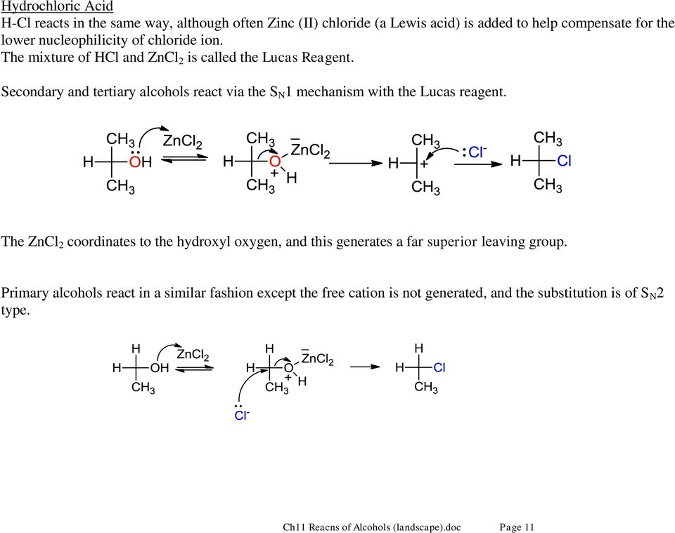 Secondary and tertiary alcohols react via the S N 1 mechanism with the Lucas reagent.