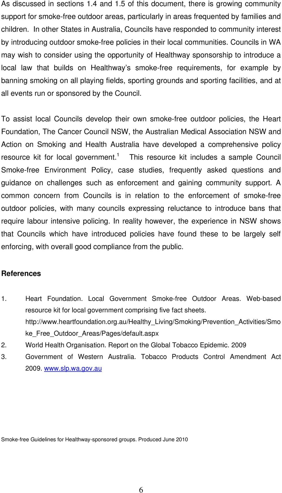 Councils in WA may wish to consider using the opportunity of Healthway sponsorship to introduce a local law that builds on Healthway s smoke-free requirements, for example by banning smoking on all