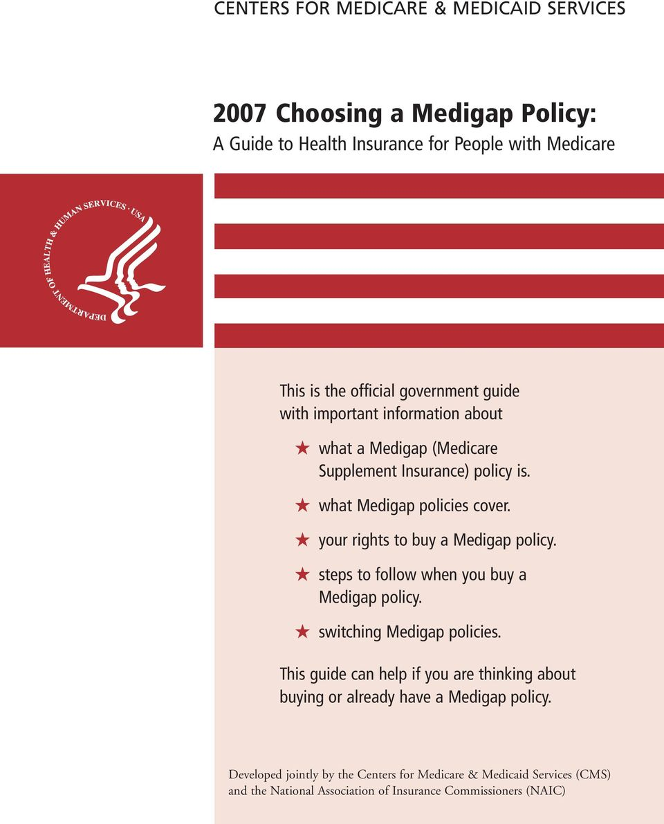 your rights to buy a Medigap policy. steps to follow when you buy a Medigap policy. switching Medigap policies.