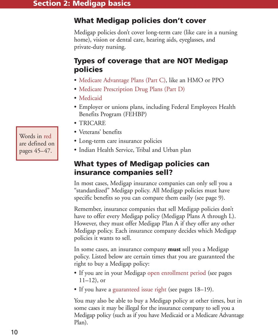 Medicare Advantage Plans (Part C), like an HMO or PPO Medicare Prescription Drug Plans (Part D) Medicaid Employer or unions plans, including Federal Employees Health Benefits Program (FEHBP) TRICARE