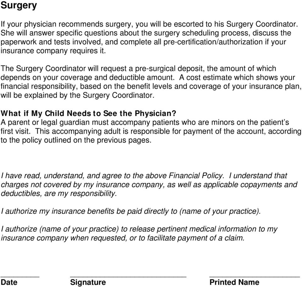 it. The Surgery Coordinator will request a pre-surgical deposit, the amount of which depends on your coverage and deductible amount.