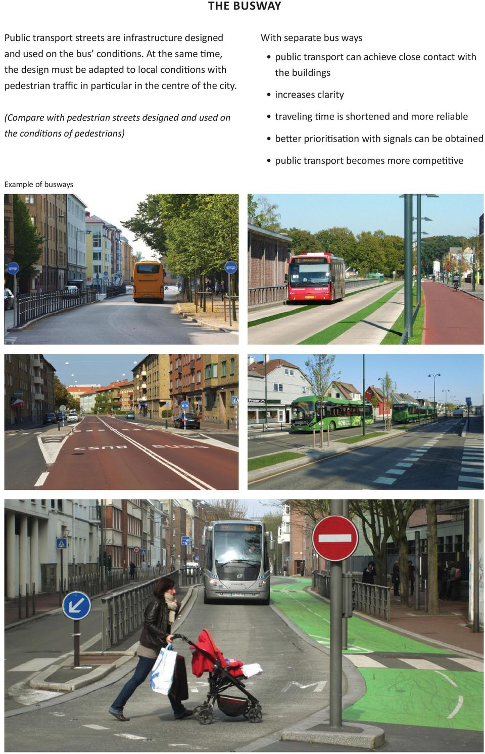 (Compare with pedestrian streets designed and used on the conditions of pedestrians) With separate bus ways public transport can achieve close