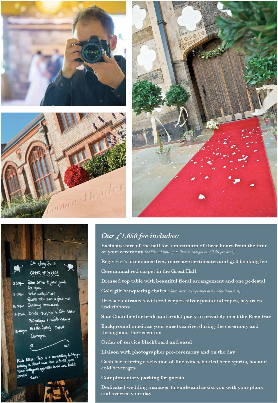 optional at an additional cost) Dressed entrances with red carpet, silver posts and ropes, bay trees and ribbons Star Chamber for bride and bridal party to privately meet the Registrar Background