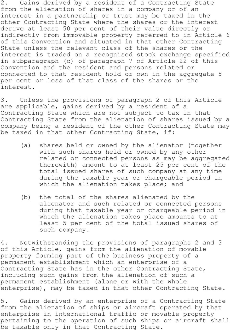 State unless the relevant class of the shares or the interest is traded on a recognised stock exchange specified in subparagraph (c) of paragraph 7 of Article 22 of this Convention and the resident