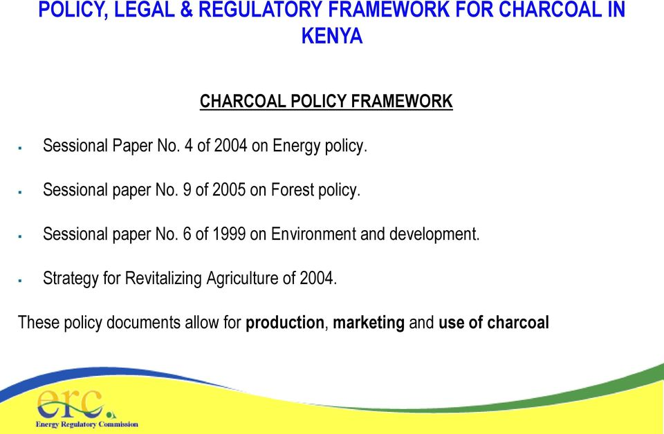 9 of 2005 on Forest policy. Sessional paper No. 6 of 1999 on Environment and development.