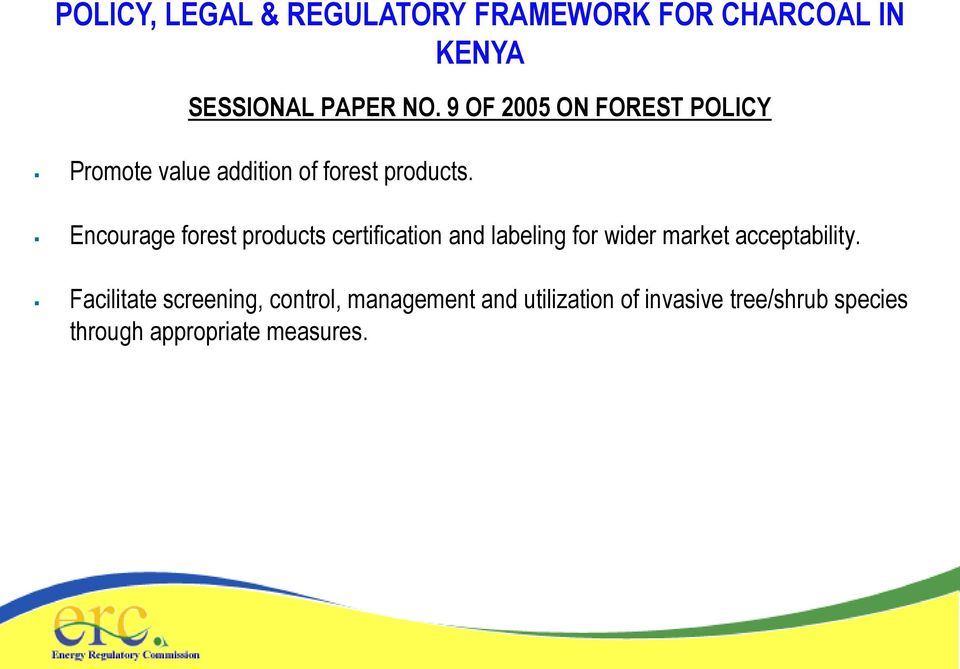 Encourage forest products certification and labeling for wider market acceptability.