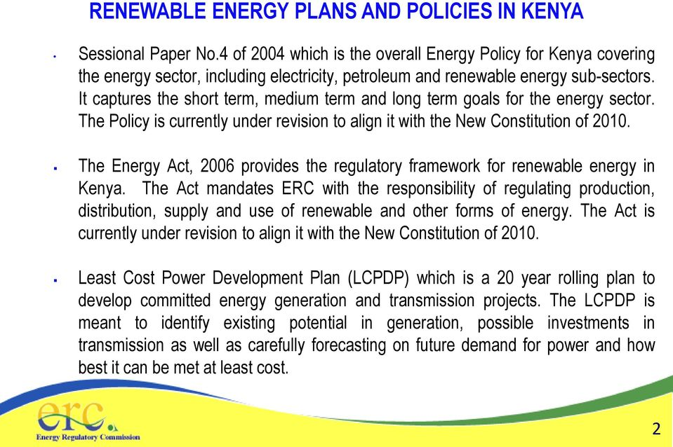 It captures the short term, medium term and long term goals for the energy sector. The Policy is currently under revision to align it with the New Constitution of 2010.