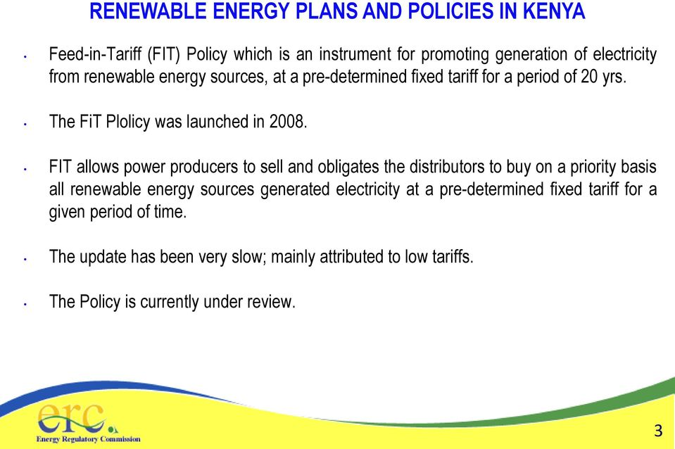 FIT allows power producers to sell and obligates the distributors to buy on a priority basis all renewable energy sources generated