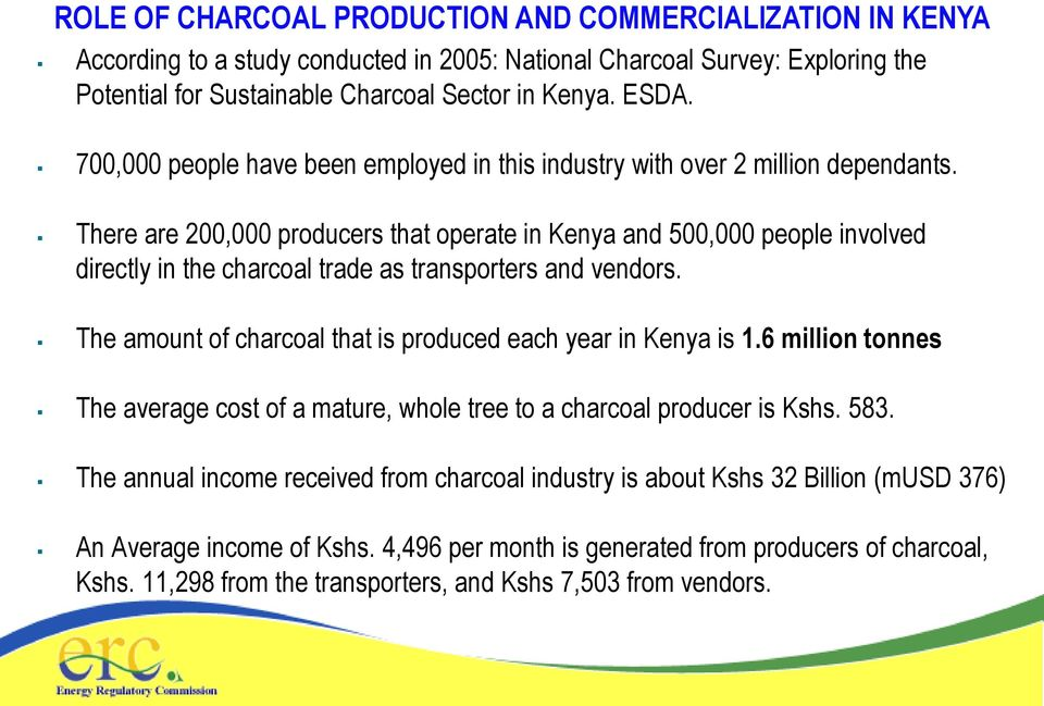 There are 200,000 producers that operate in Kenya and 500,000 people involved directly in the charcoal trade as transporters and vendors.