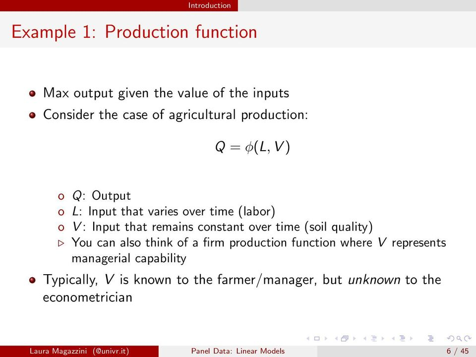 (soil quality) You can also think of a firm production function where V represents managerial capability Typically, V is