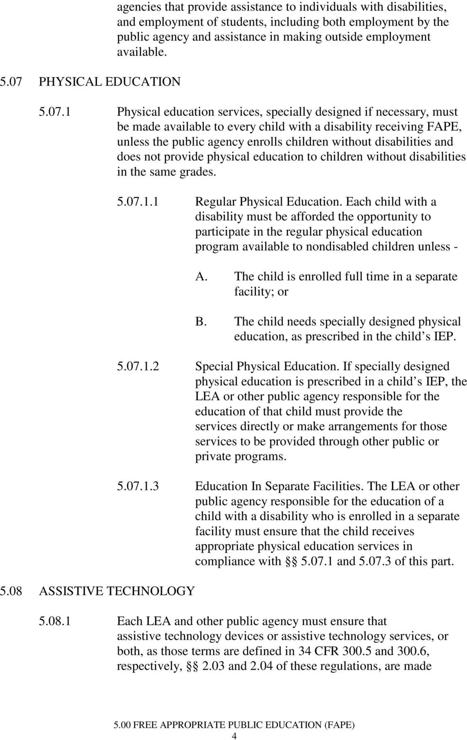1 Physical education services, specially designed if necessary, must be made available to every child with a disability receiving FAPE, unless the public agency enrolls children without disabilities