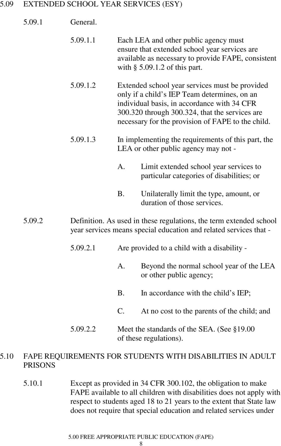 324, that the services are necessary for the provision of FAPE to the child. 5.09.1.3 In implementing the requirements of this part, the LEA or other public agency may not - A.