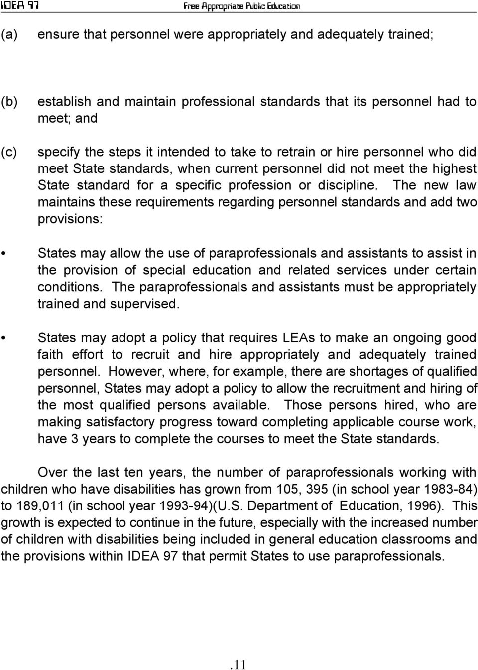 The new law maintains these requirements regarding personnel standards and add two provisions: States may allow the use of paraprofessionals and assistants to assist in the provision of special