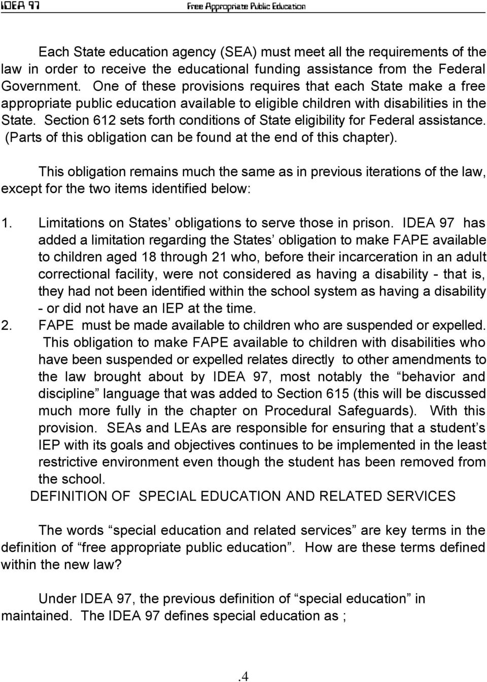 Section 612 sets forth conditions of State eligibility for Federal assistance. (Parts of this obligation can be found at the end of this chapter).