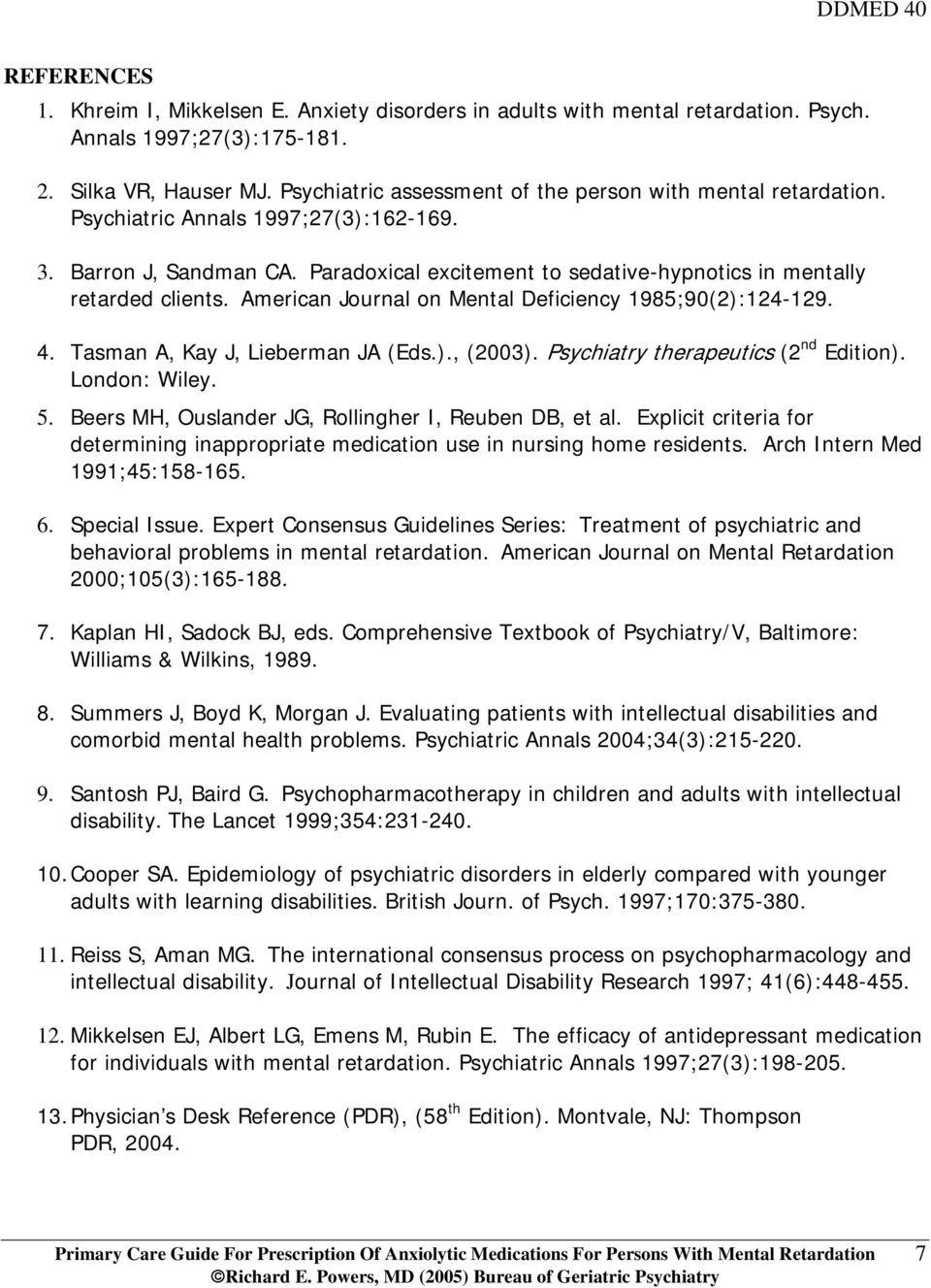 American Journal on Mental Deficiency 1985;90(2):124-129. 4. Tasman A, Kay J, Lieberman JA (Eds.)., (2003). Psychiatry therapeutics (2 nd Edition). London: Wiley. 5.