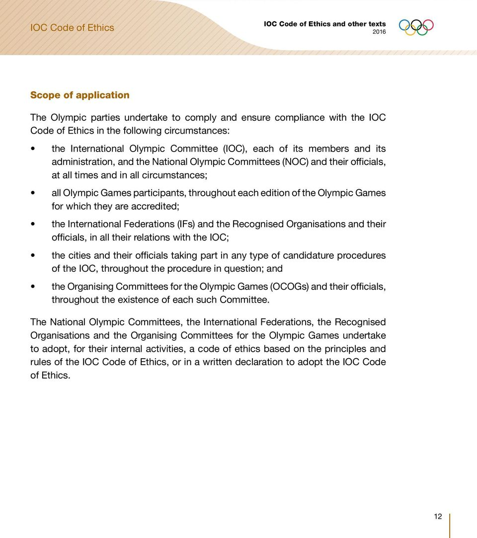 Olympic Games for which they are accredited; the International Federations (IFs) and the Recognised Organisations and their officials, in all their relations with the IOC; the cities and their