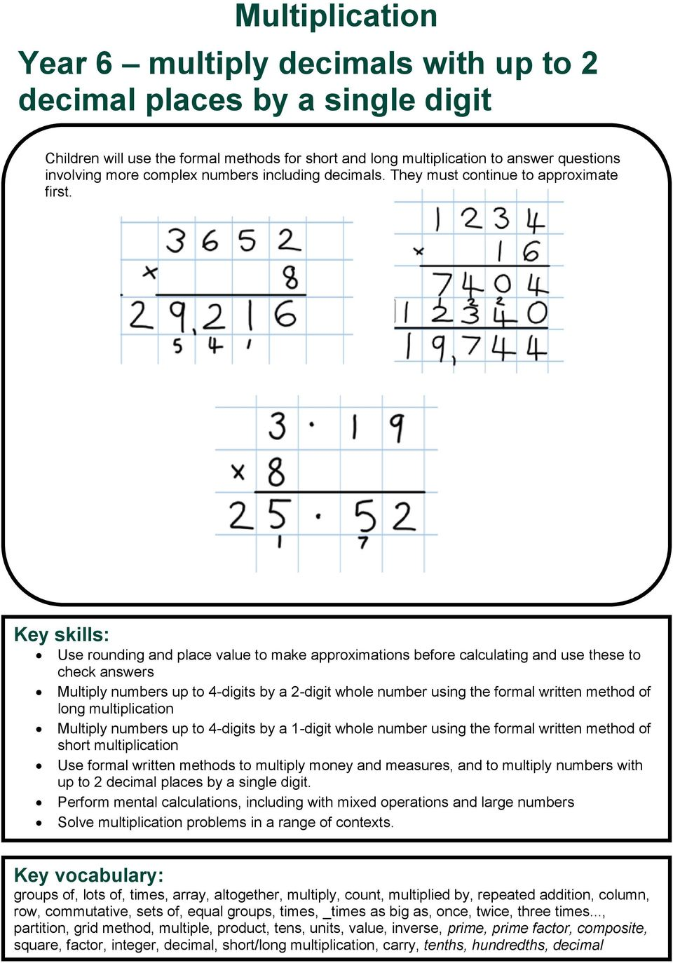 Use rounding and place value to make approximations before calculating and use these to check answers Multiply numbers up to 4-digits by a 2-digit whole number using the formal written method of long
