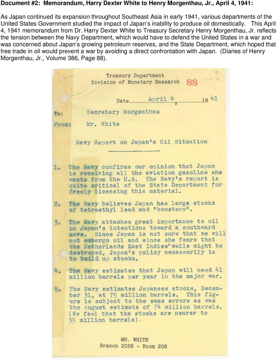 to produce oil domestically. This April 4, 1941 memorandum from Dr. Harry Dexter White to Treasury Secretary Henry Morgenthau, Jr.