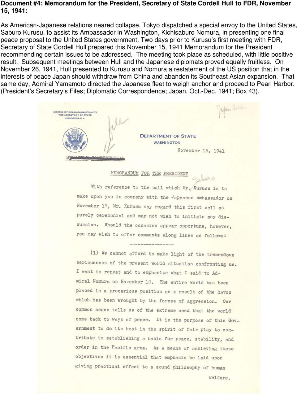 Two days prior to Kurusu s first meeting with FDR, Secretary of State Cordell Hull prepared this November 15, 1941 Memorandum for the President recommending certain issues to be addressed.