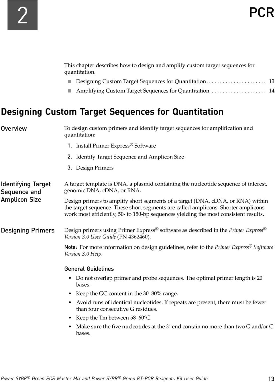 ................... 14 Designing Custom Target Sequences for Quantitation Overview To design custom primers and identify target sequences for amplification and quantitation: 1.