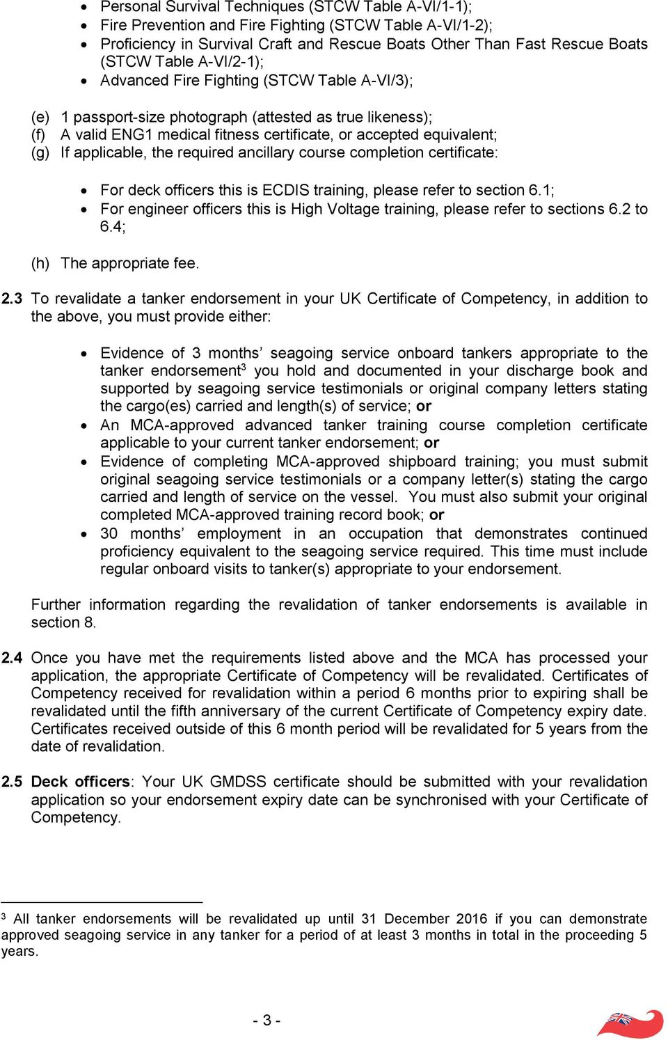 applicable, the required ancillary course completion certificate: For deck officers this is ECDIS training, please refer to section 6.