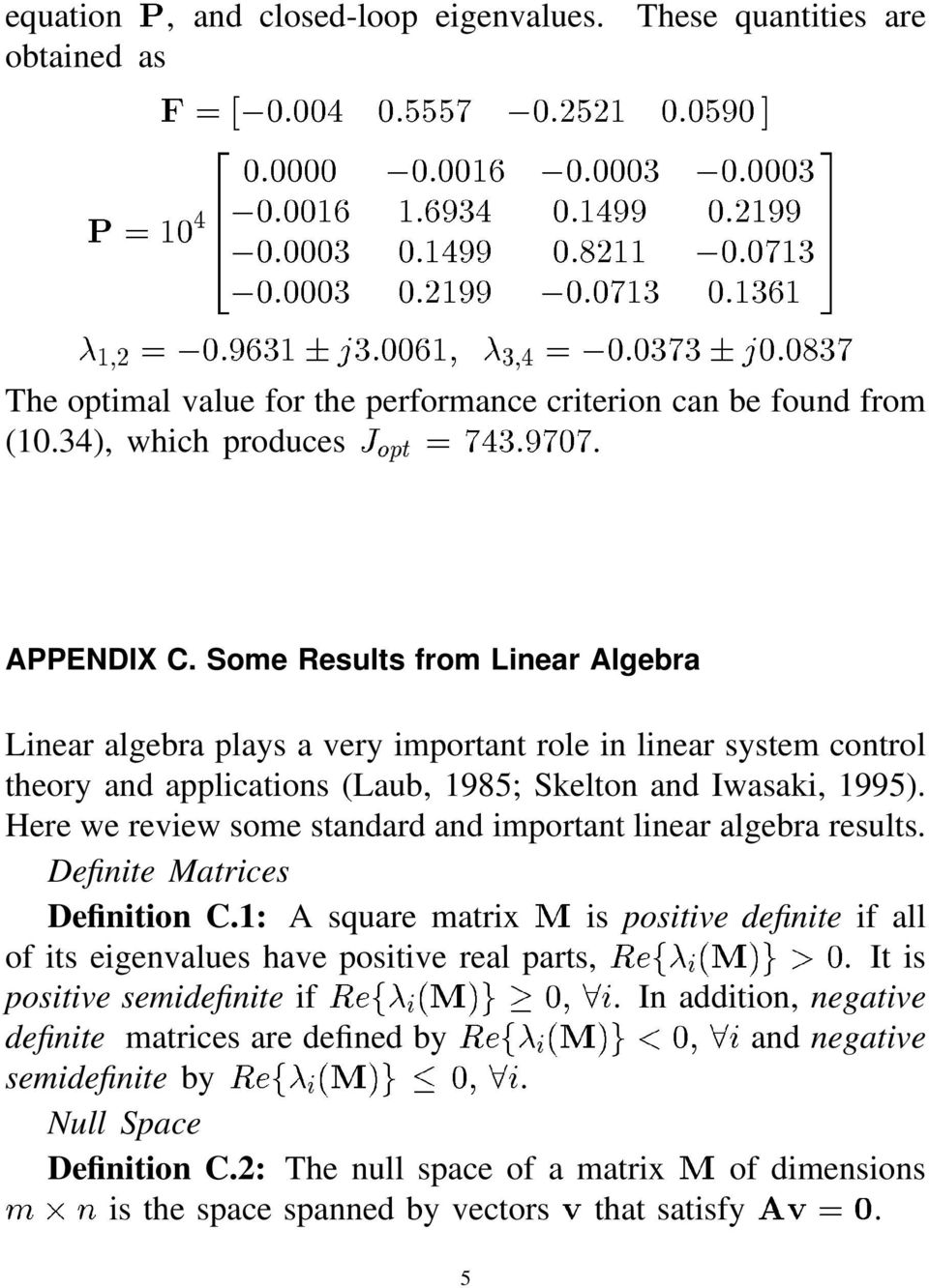 Here we review some standard and important linear algebra results. Definite Matrices Definition C.1: A square matrix is positive definite if all of its eigenvalues have positive real parts,.
