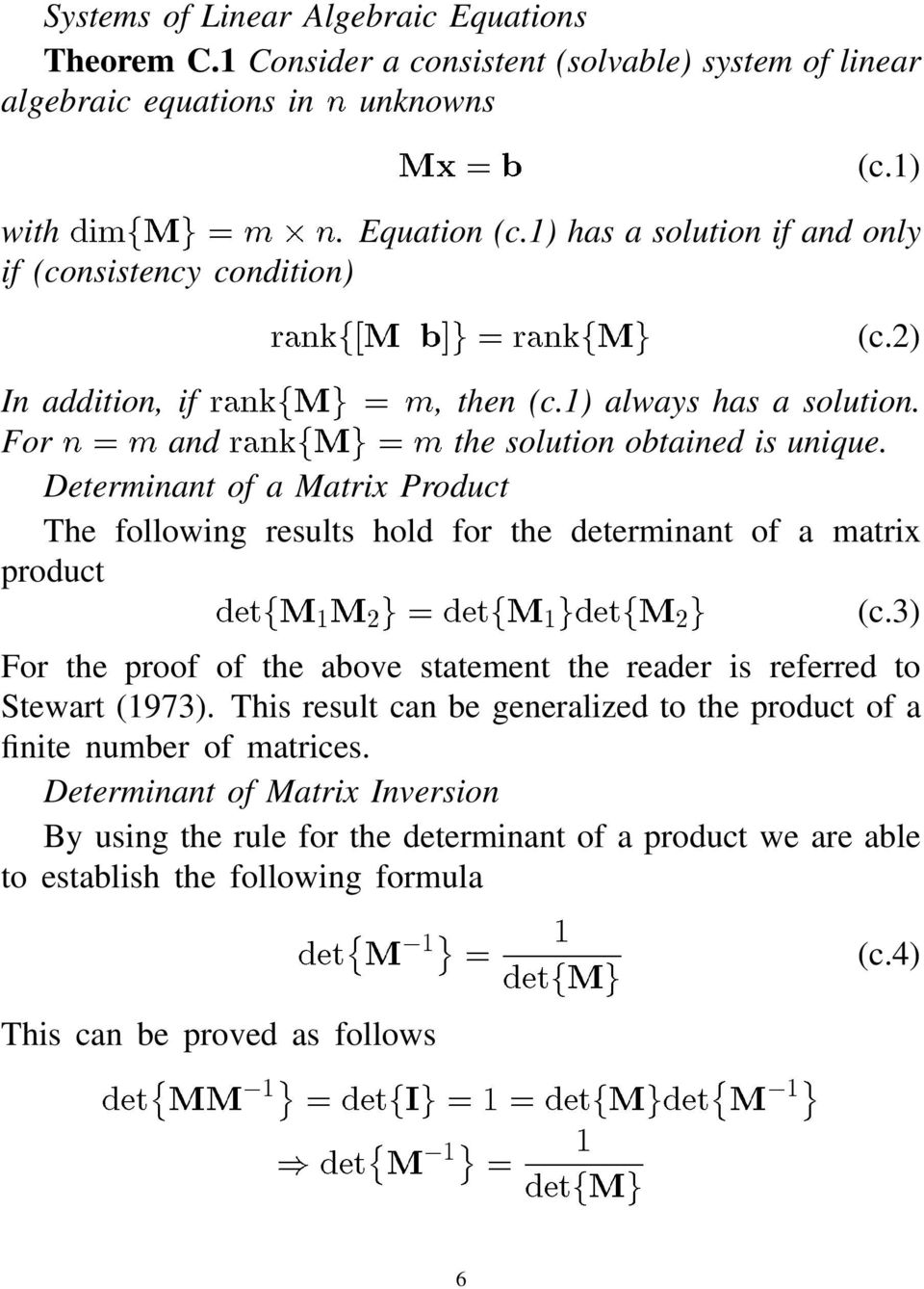 Determinant of a Matrix Product The following results hold for the determinant of a matrix product ; < ; < (c.3) For the proof of the above statement the reader is referred to Stewart (1973).