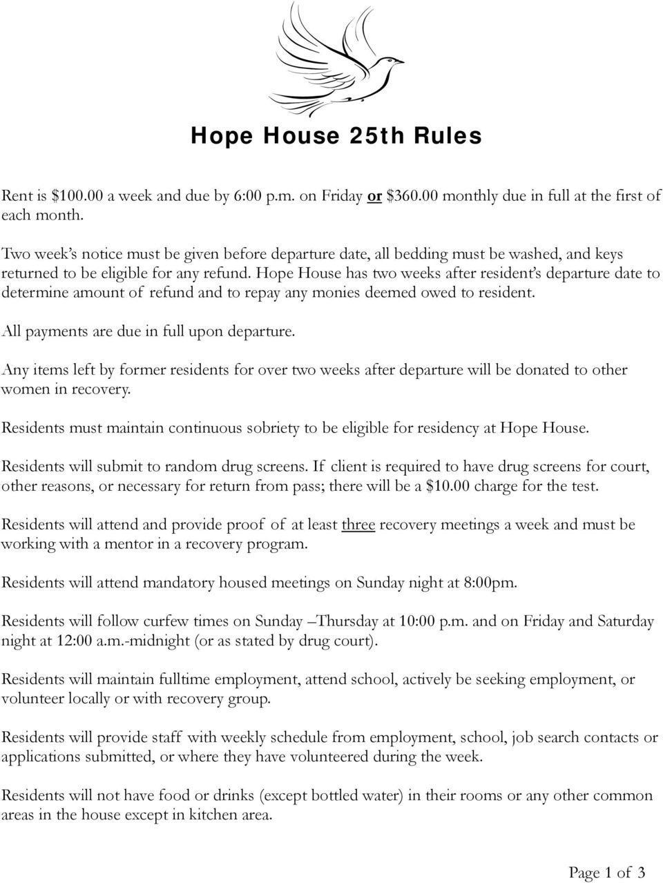 Hope House has two weeks after resident s departure date to determine amount of refund and to repay any monies deemed owed to resident. All payments are due in full upon departure.