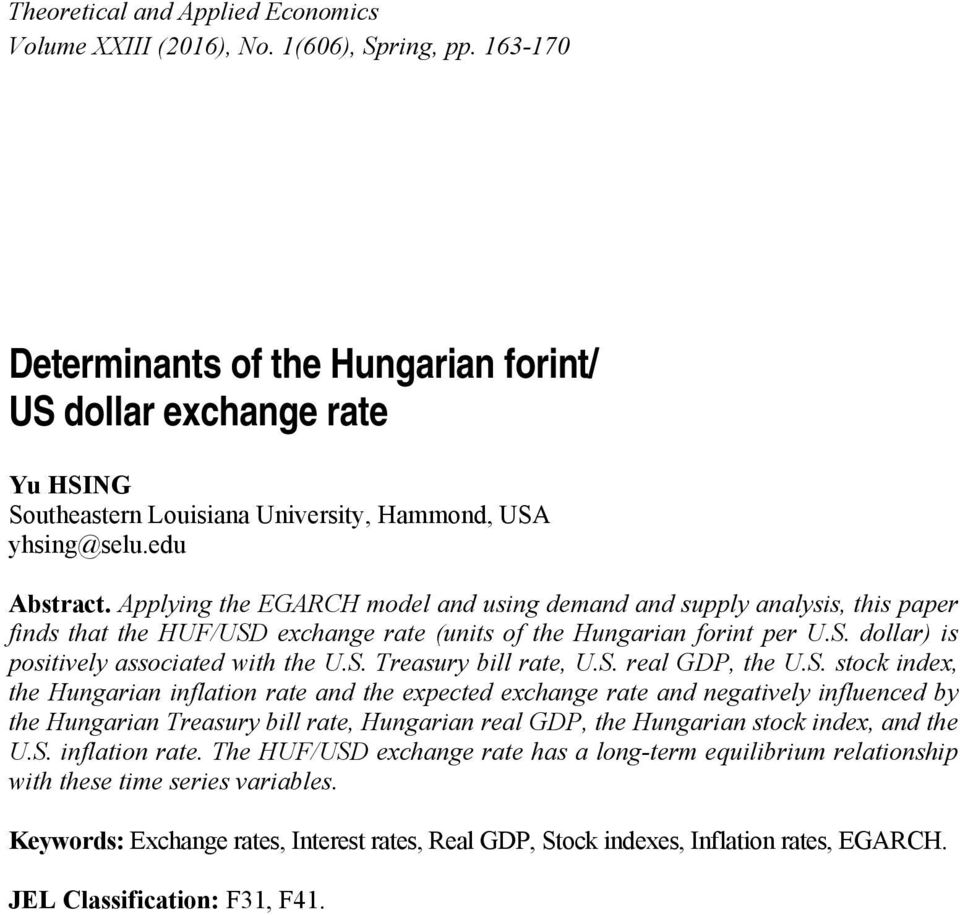 Applying the EGARCH model and using demand and supply analysis, this paper finds that the HUF/USD exchange rate (units of the Hungarian forint per U.S. dollar) is positively associated with the U.S. Treasury bill rate, U.