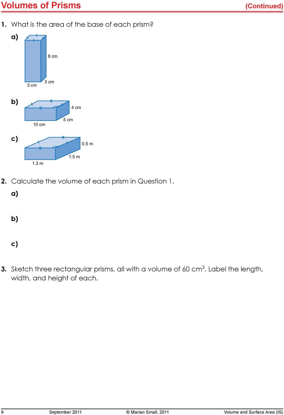 Calculate the volume of each prism in Question 1. a) b) c) 3.