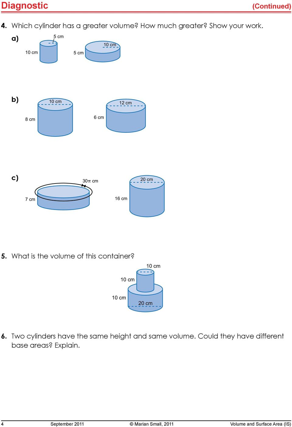 20 cm 6. Two cylinders have the same height and same volume.