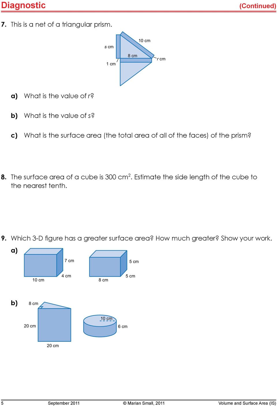 The surface area of a cube is 300 cm 2. Estimate the side length of the cube to the nearest tenth. 9.