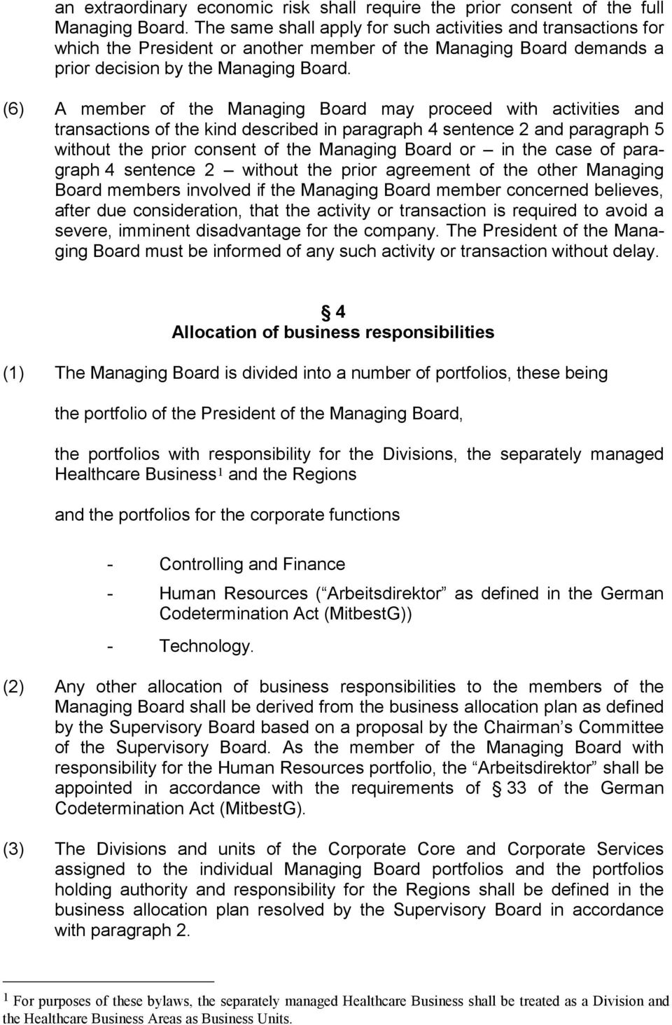 (6) A member of the Managing Board may proceed with activities and transactions of the kind described in paragraph 4 sentence 2 and paragraph 5 without the prior consent of the Managing Board or in