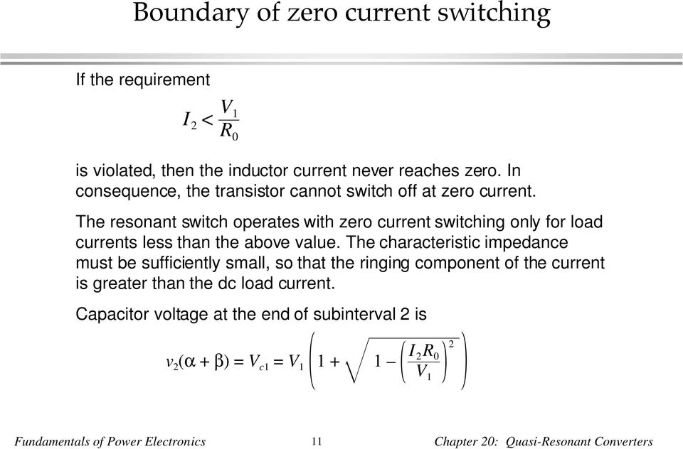 The resonant switch operates with zero current switching only for load currents less than the above value.