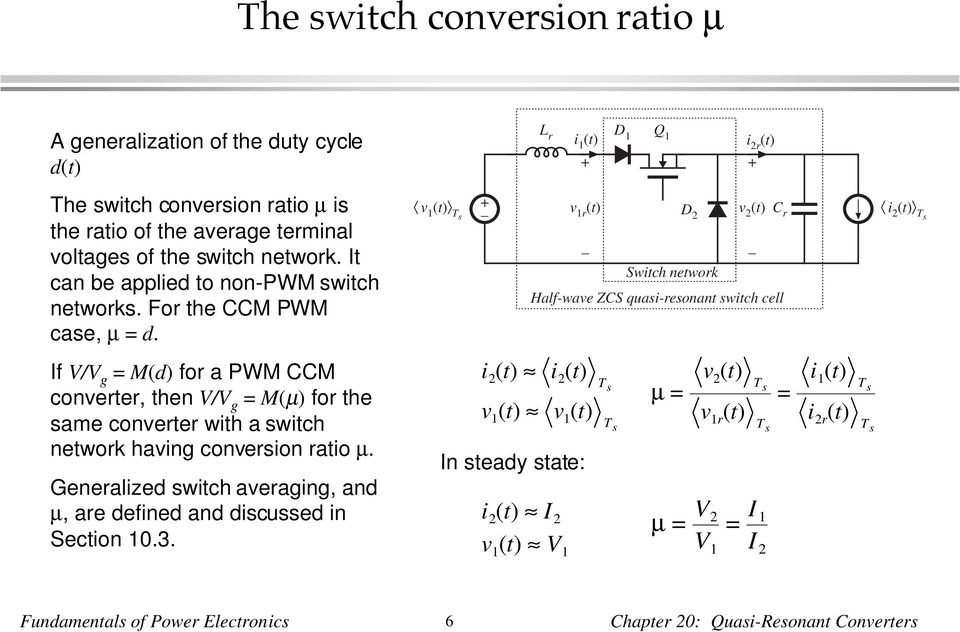 v 1 Ts v 1r Switch network Half-wave ZCS quasi-resonant switch cell i Ts If V/V g = M(d) for a PWM CCM converter, then V/V g = M(µ) for the same converter with a switch
