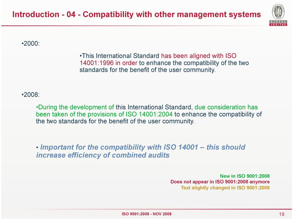 2008: During the development of this International Standard, due consideration has been taken of the provisions of ISO 14001:2004 to