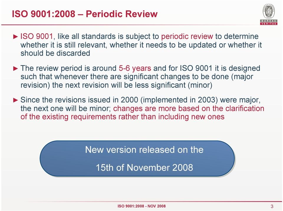 to be done (major revision) the next revision will be less significant (minor) Since the revisions issued in 2000 (implemented in 2003) were major, the next one