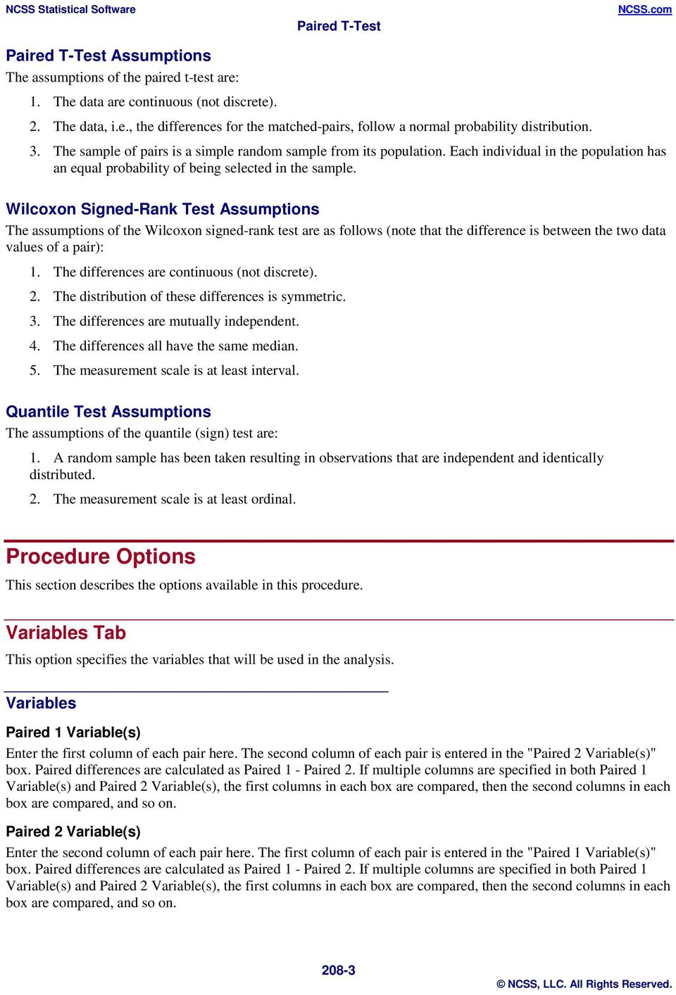 Wilcoxon Signed-Rank Test Assumptions The assumptions of the Wilcoxon signed-rank test are as follows (note that the difference is between the two data values of a pair): 1.