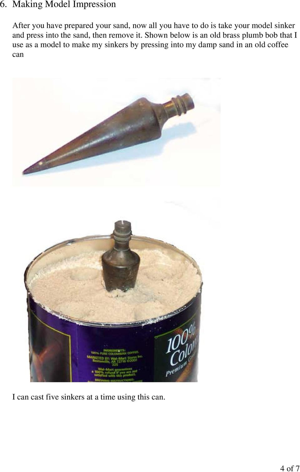 Shown below is an old brass plumb bob that I use as a model to make my sinkers by
