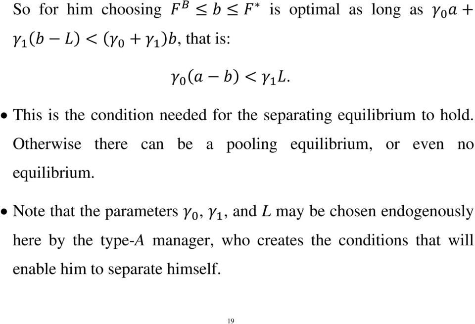 Otherwise there can be a pooling equilibrium, or even no equilibrium.