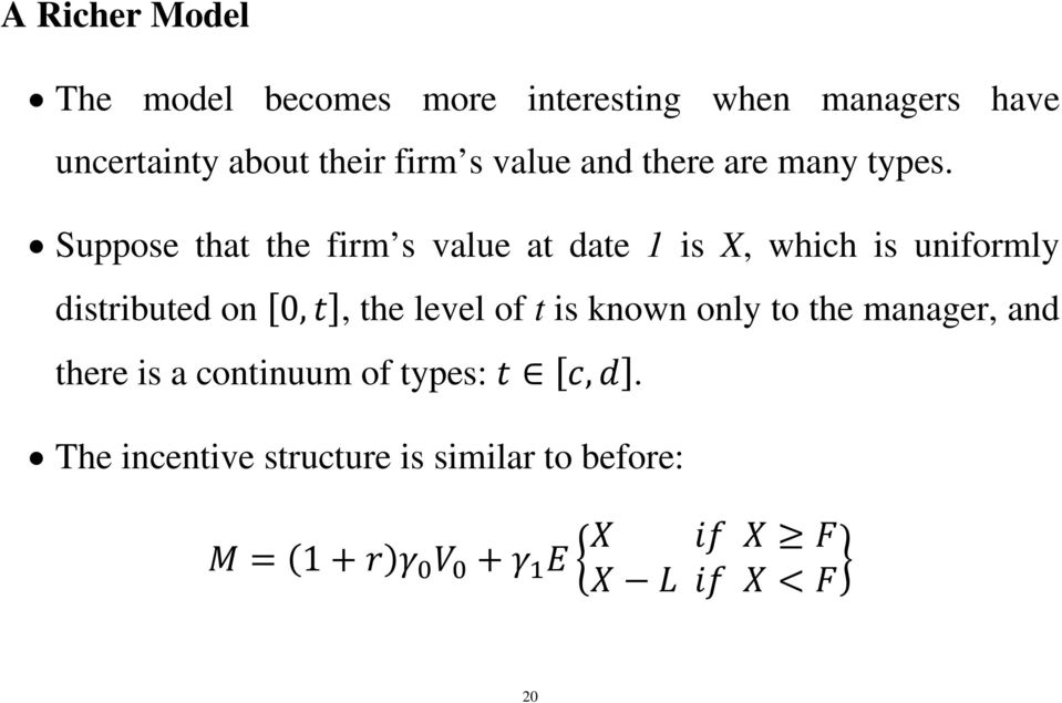 Suppose that the firm s value at date 1 is X, which is uniformly distributed on 0,,