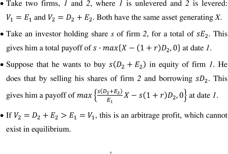 Suppose that he wants to buy in equity of firm 1. He does that by selling his shares of firm 2 and borrowing.