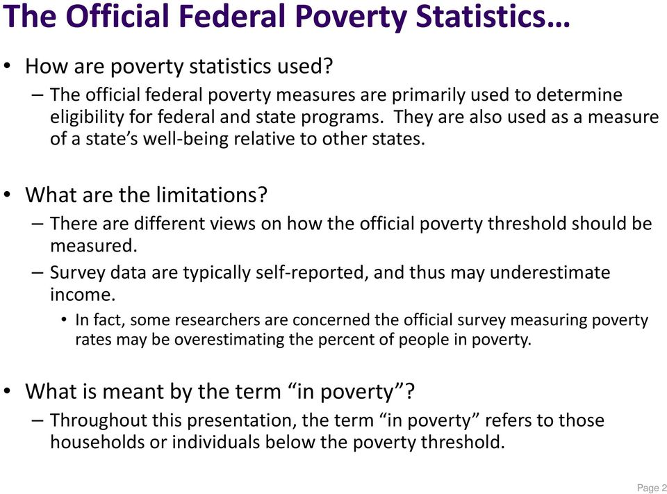 There are different views on how the official poverty threshold should be measured. Survey data are typically self reported, and thus may underestimate income.