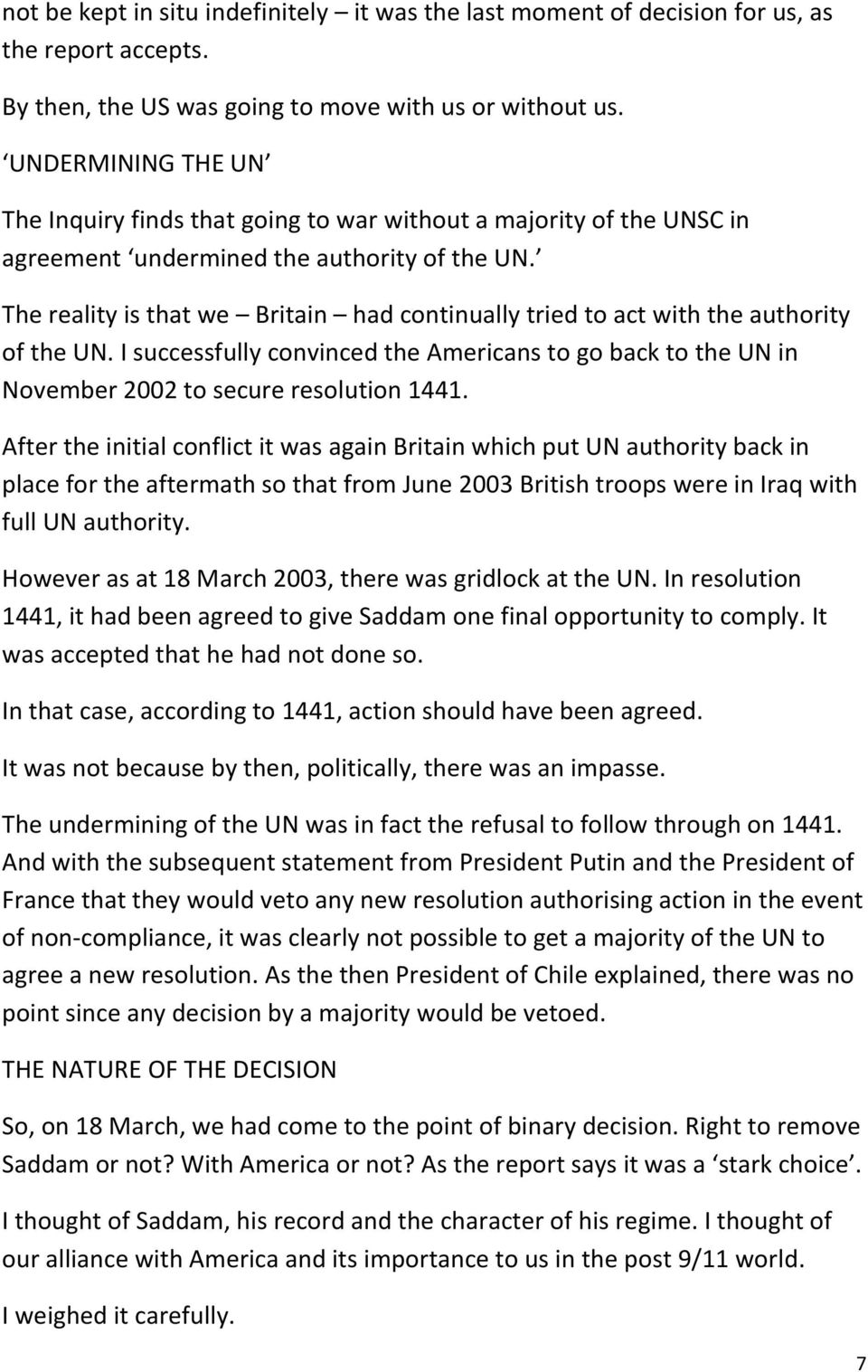 The reality is that we Britain had continually tried to act with the authority of the UN. I successfully convinced the Americans to go back to the UN in November 2002 to secure resolution 1441.