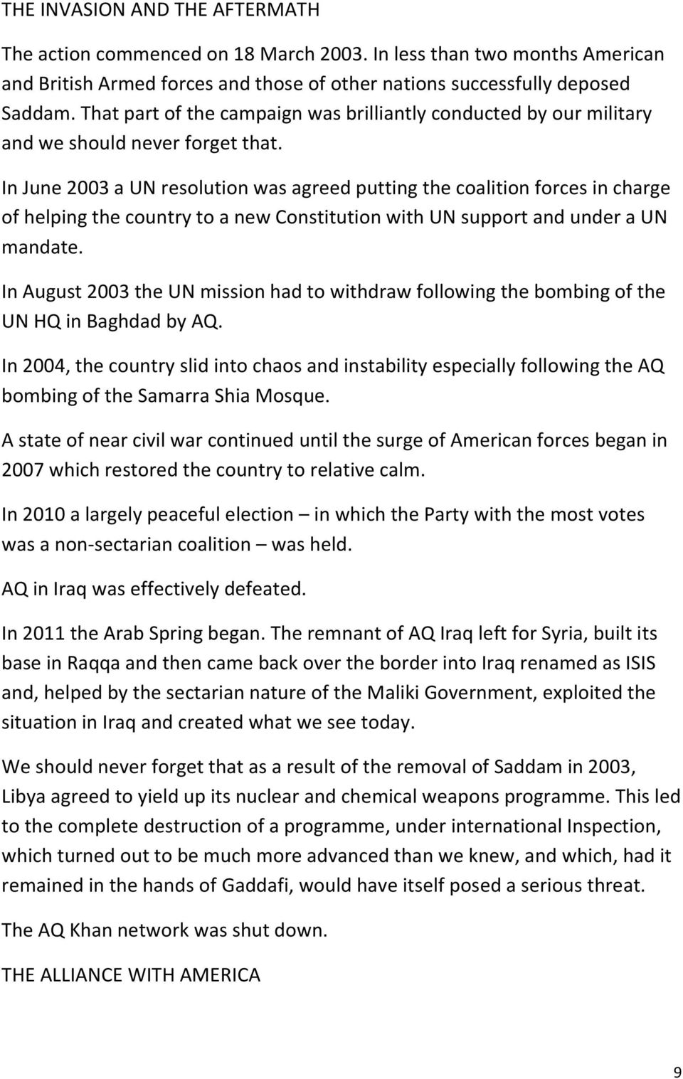 In June 2003 a UN resolution was agreed putting the coalition forces in charge of helping the country to a new Constitution with UN support and under a UN mandate.