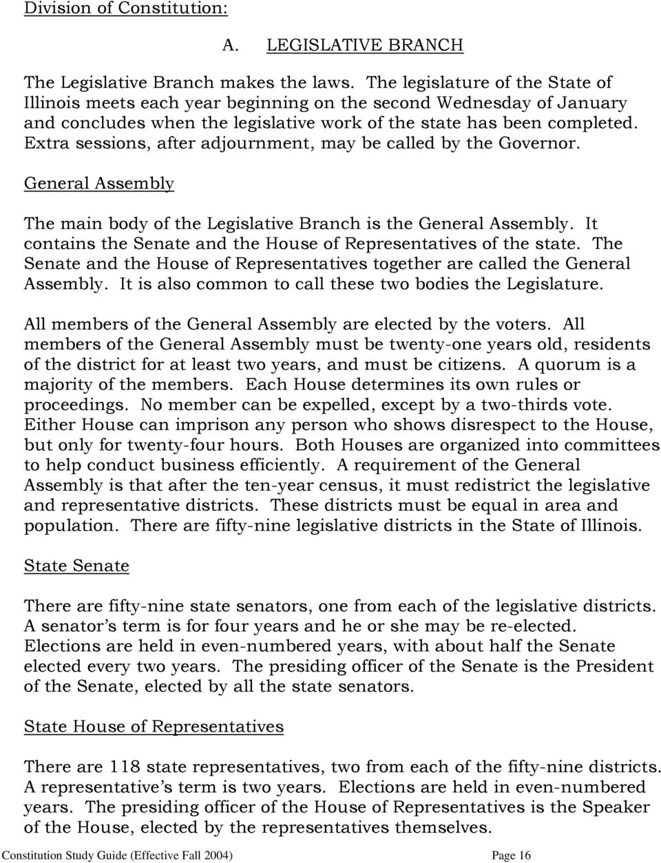 Extra sessions, after adjournment, may be called by the Governor. General Assembly The main body of the Legislative Branch is the General Assembly.