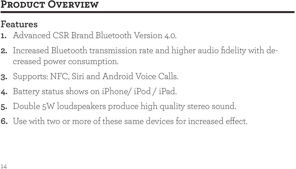 Supports: NFC, Siri and Android Voice Calls. 4. Battery status shows on iphone/ ipod / ipad. 5.