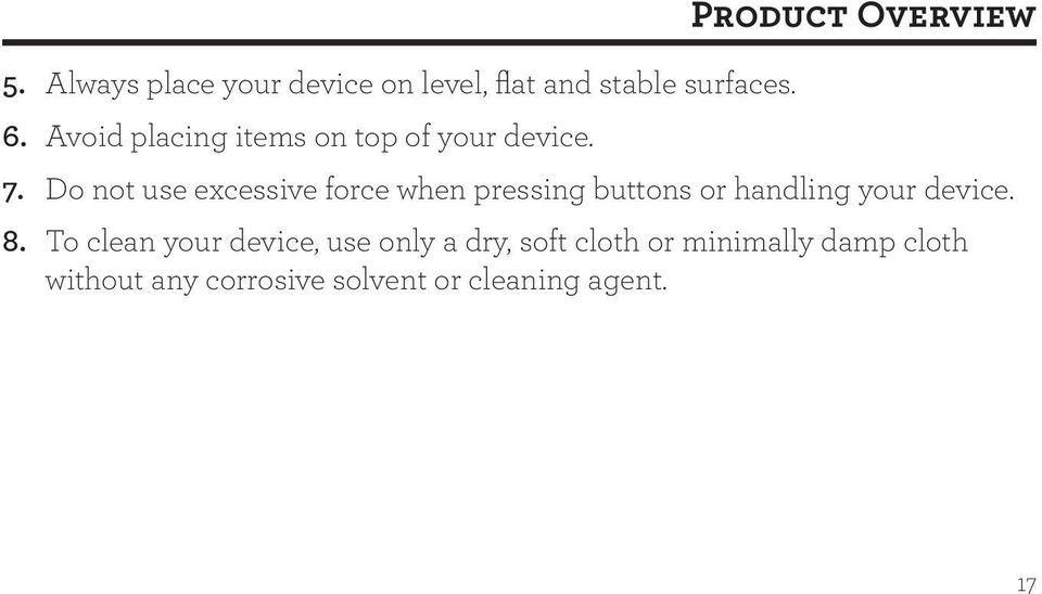 Do not use excessive force when pressing buttons or handling your device. 8.