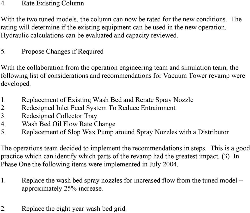 Propose Changes if Required With the collaboration from the operation engineering team and simulation team, the following list of considerations and recommendations for Vacuum Tower revamp were