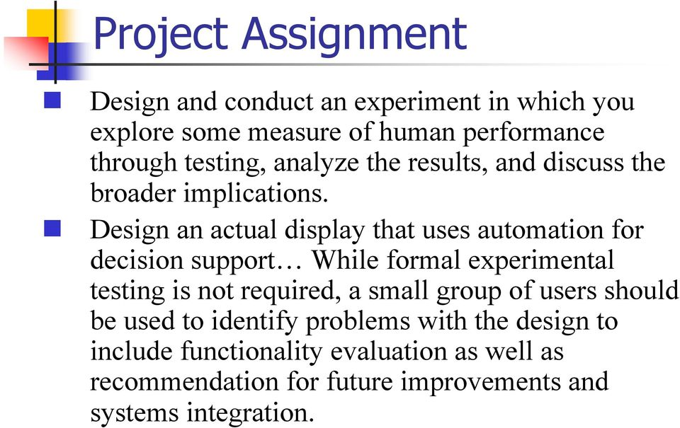 Design an actual display that uses automation for decision support While formal experimental testing is not required, a